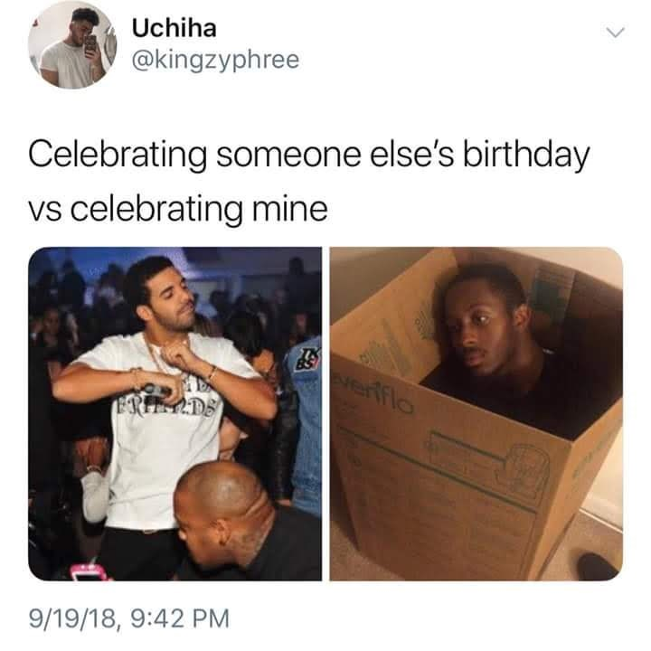 Product - Uchiha @kingzyphree Celebrating someone else's birthday Vs celebrating mine verfflo ERIMADS 9/19/18, 9:42 PM
