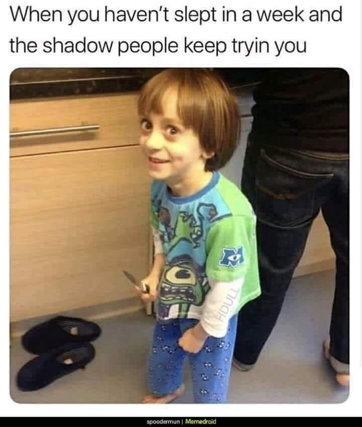 Child - When you haven't slept in a week and the shadow people keep tryin you spoodermun | Memedroid HDULL
