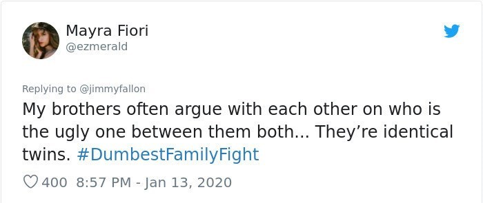 Text - Text - Mayra Fiori @ezmerald Replying to @jimmyfallon My brothers often argue with each other on who is the ugly one between them both... They're identical twins. #DumbestFamilyFight O 400 8:57 PM - Jan 13, 2020