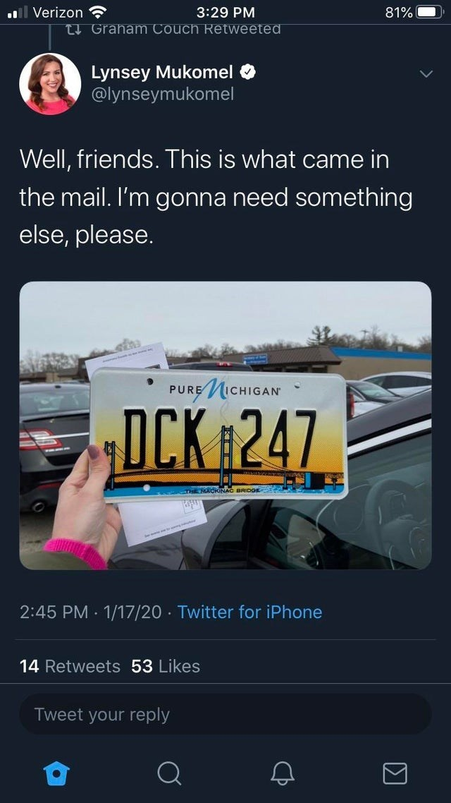 Text - l Verizon 3:29 PM 81% Graham Couch Retweeted Lynsey Mukomel @lynseymukomel Well, friends. This is what came in the mail. I'm gonna need something else, please. PURE MICHIGAN DCK #247 THE MACKINAC BRIDGE 2:45 PM 1/17/20 · Twitter for iPhone 14 Retweets 53 Likes Tweet your reply