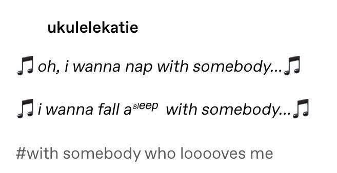 Text - ukulelekatie oh, i wanna nap with somebody... Ji wanna fall asleep with somebody... #with somebody who looooves me