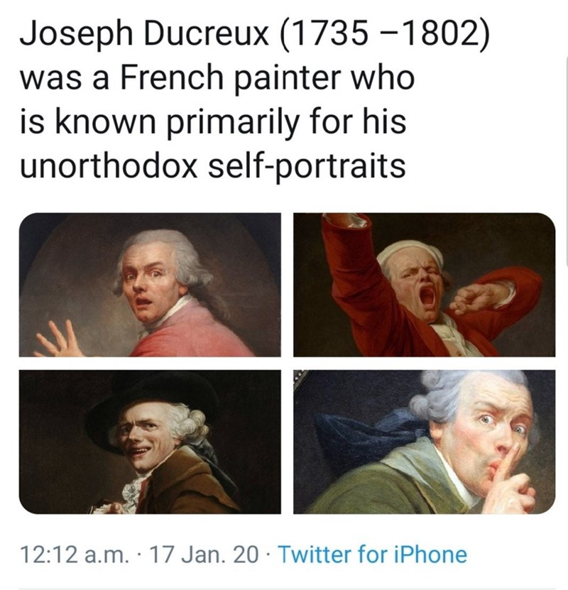 Facial expression - Joseph Ducreux (1735 -1802) was a French painter who is known primarily for his unorthodox self-portraits 12:12 a.m. · 17 Jan. 20 · Twitter for iPhone