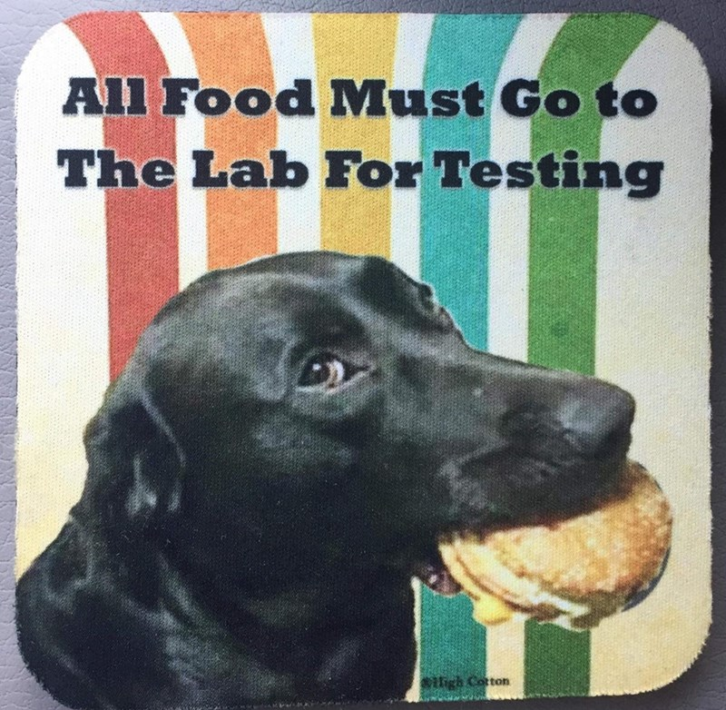 Dog - All Food Must Go to The Lab For Testing aigh Cotton