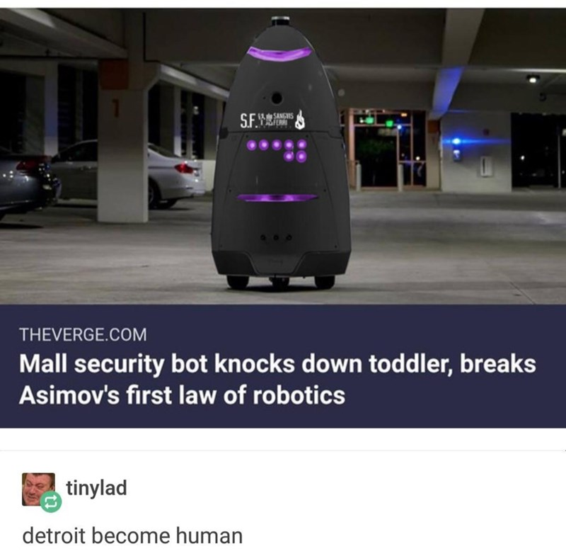 Product - 12 SANGIS S.F. THEVERGE.COM Mall security bot knocks down toddler, breaks Asimov's first law of robotics tinylad detroit become human