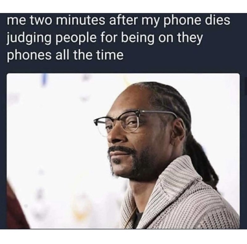 Text - me two minutes after my phone dies judging people for being on they phones all the time