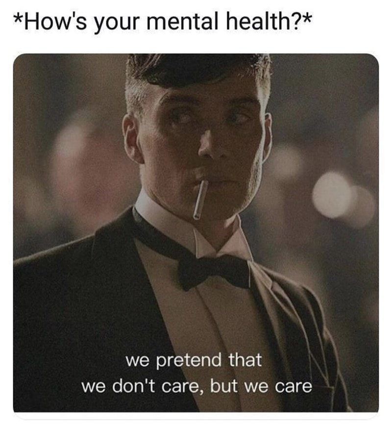 Text - *How's your mental health?* we pretend that we don't care, but we care