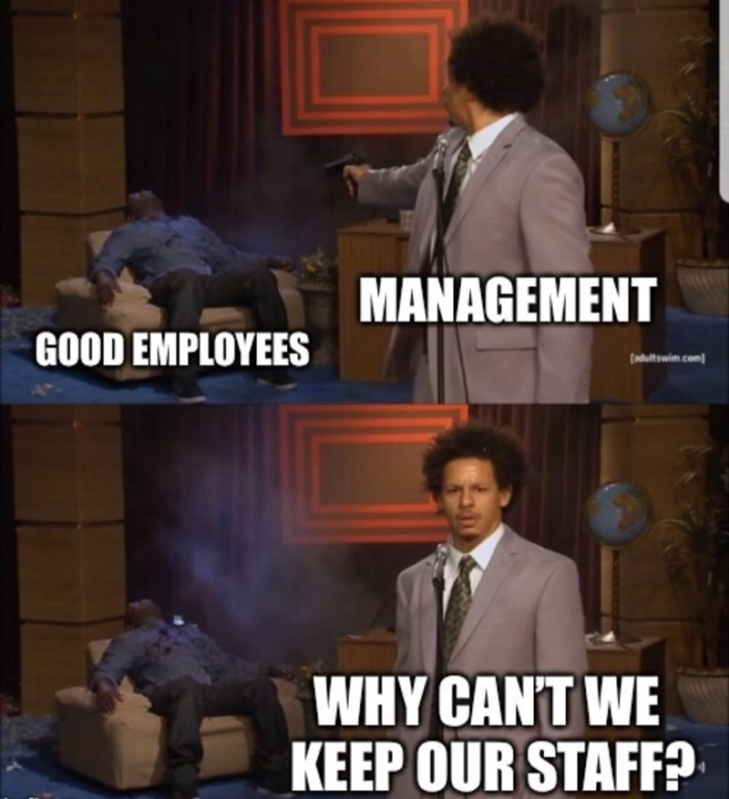 Photo caption - MANAGEMENT GOOD EMPLOYEES (adultswim.com WHY CAN'T WE KEEP OUR STAFF?