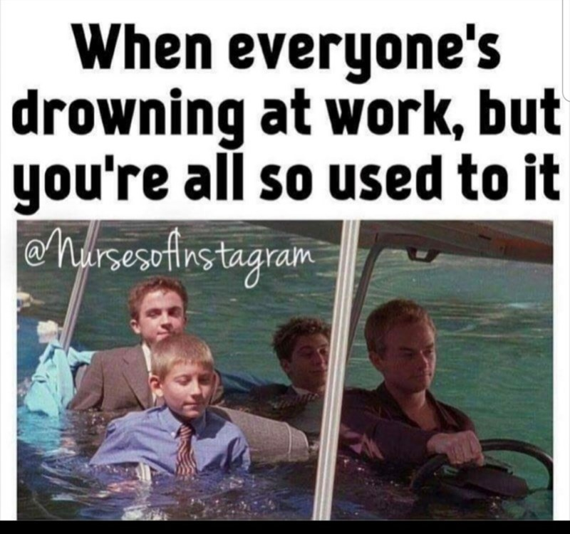 People - When everyone's drowning at work, but you're all so used to it Nursesofinstagram
