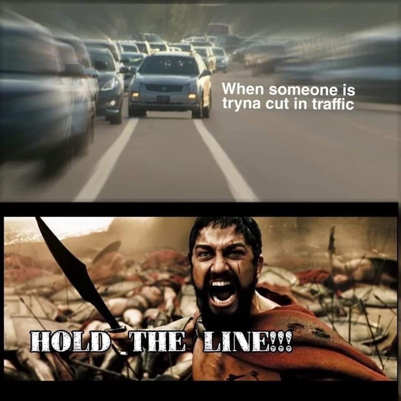 Movie - When someone is tryna cut in traffic HOLD THE LINE!!