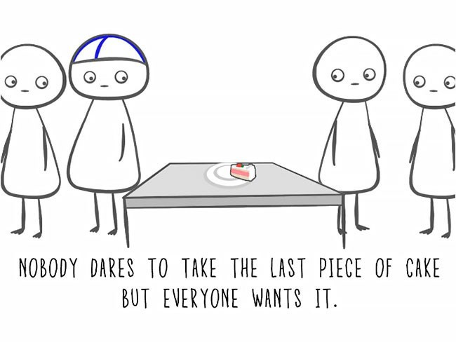 Text - NOBODY DARES TO TAKE THE LAST PIECE OF CAKE BUT EVERYONE WANTS IT.