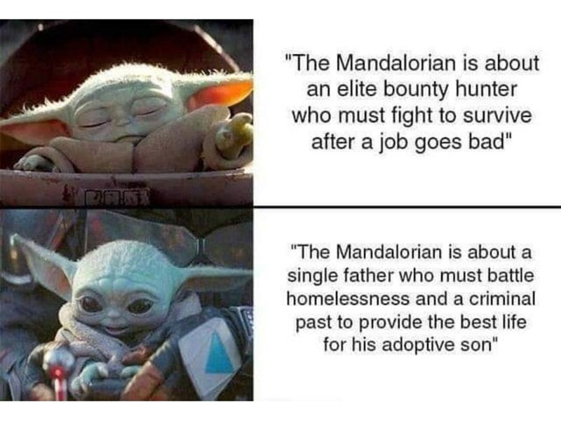 """Yoda - """"The Mandalorian is about an elite bounty hunter who must fight to survive after a job goes bad"""" OANT """"The Mandalorian is about a single father who must battle homelessness and a criminal past to provide the best life for his adoptive son"""""""