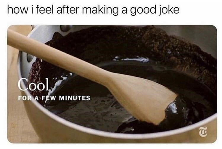 Food - how i feel after making a good joke Cool FOR A FEW MINUTES