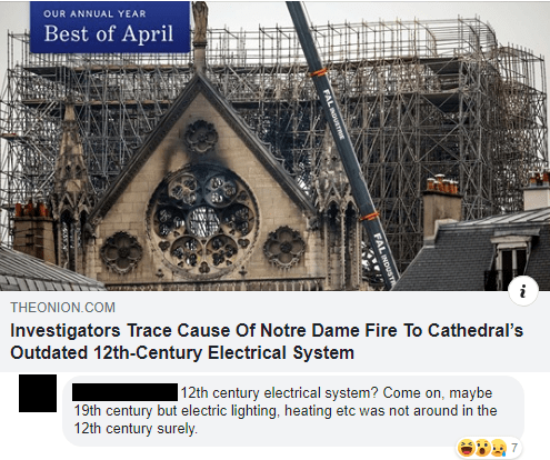 Text - Architecture - OUR ANNUAL YEAR Best of April THEONION.COM Investigators Trace Cause Of Notre Dame Fire To Cathedral's Outdated 12th-Century Electrical System 12th century electrical system? Come on, maybe 19th century but electric lighting, heating etc was not around in the 12th century surely. 7
