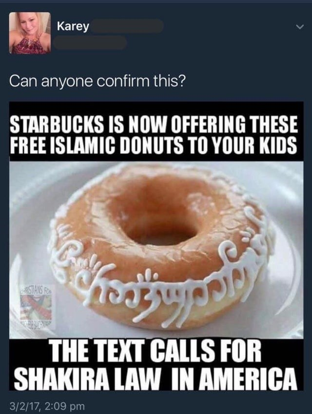 Doughnut - Karey Can anyone confirm this? STARBUCKS IS NOW OFFERING THESE FREE ISLAMIC DONUTS TO YOUR KIDS STANS FO THE TEXT CALLS FOR SHAKIRA LAW IN AMERICA 3/2/17, 2:09 pm