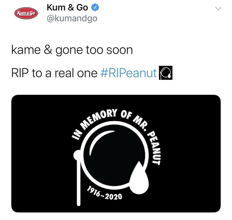 Font - Kum & Go Kum &Go @kumandgo kame & gone too soon RIP to a real one #RIPeanut MR. OF IN MEMORY 1916-2020 PEANUT