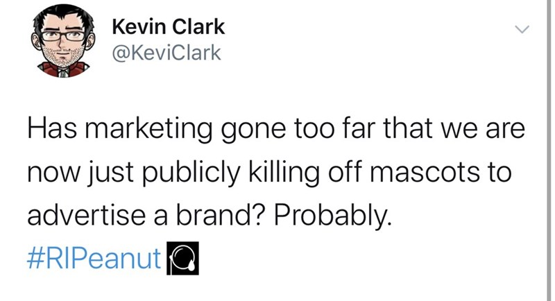 Text - Kevin Clark @KeviClark Has marketing gone too far that we are now just publicly killing off mascots to advertise a brand? Probably. #RIPeanut