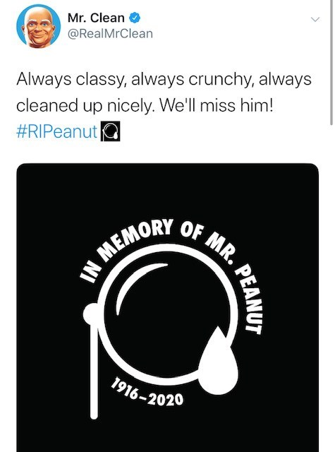 Text - Mr. Clean @RealMrClean Always classy, always crunchy, always cleaned up nicely. We'll miss him! #RIPeanut OF MR. MEMORY 1916-2020 PEANUT