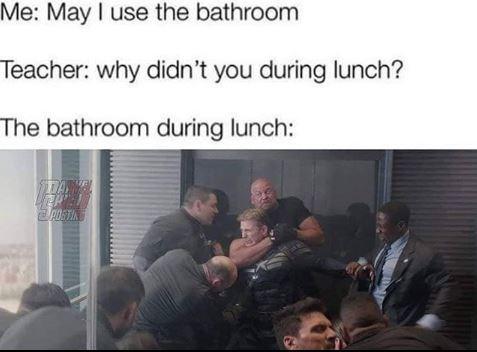 Text - Me: May I use the bathroom Teacher: why didn't you during lunch? The bathroom during lunch: POSTIN