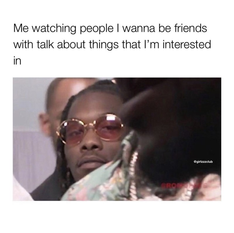 Face - Me watching people I wanna be friends with talk about things that l'm interested in @girlzzzclub GRO