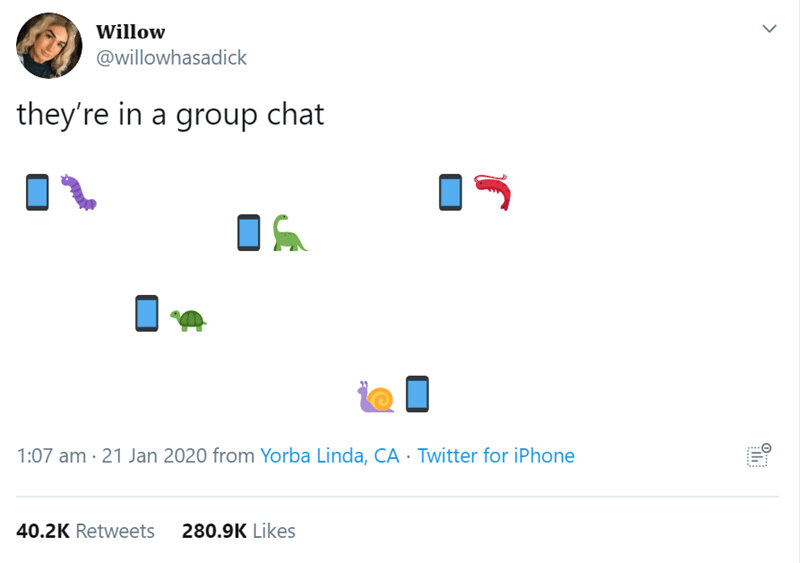 Text - Willow @willowhasadick they're in a group chat 1:07 am · 21 Jan 2020 from Yorba Linda, CA · Twitter for iPhone 40.2K Retweets 280.9K Likes