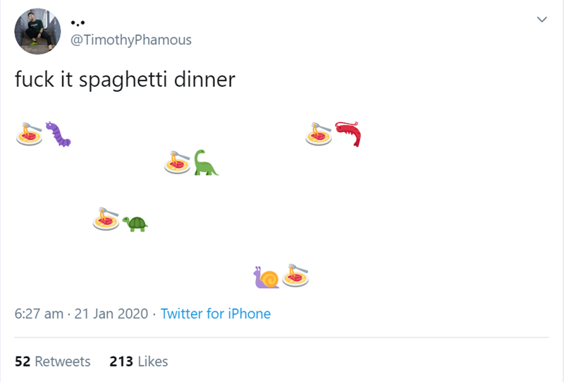 Text - @TimothyPhamous fuck it spaghetti dinner 6:27 am · 21 Jan 2020 · Twitter for iPhone 213 Likes 52 Retweets