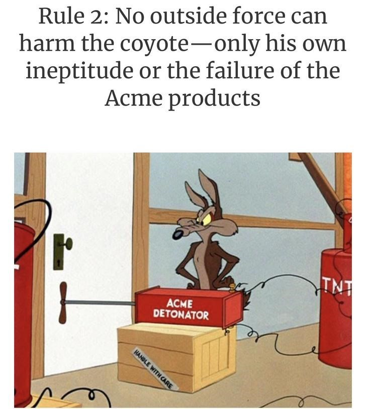 Text - harm the coyote-only his own ineptitude or the failure of the Acme products Rule 2: No outside force can TNT ACME DETONATOR HANDLE WITH CARE