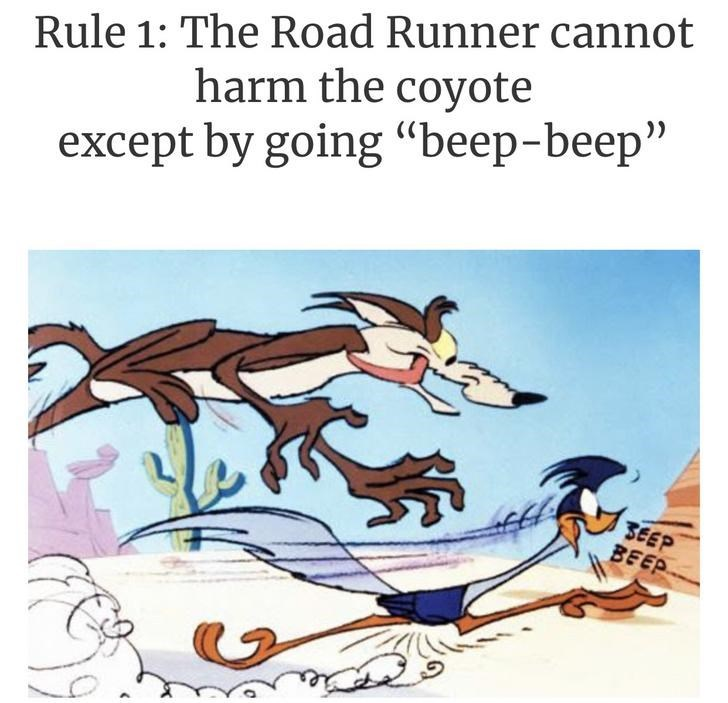 "Text - Text - Rule 1: The Road Runner cannot harm the coyote except by going ""beep-beep"" SEEP BEEP"