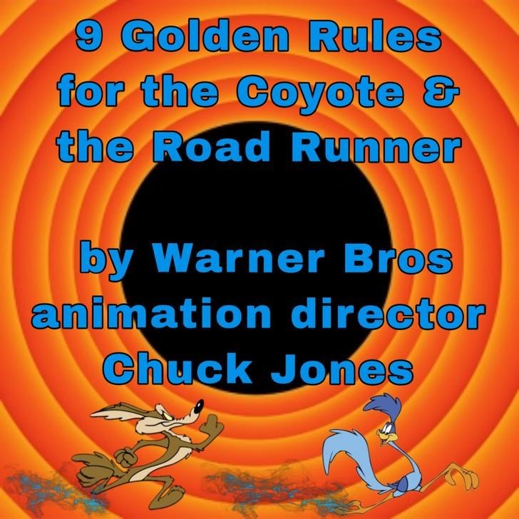 Text - 9 Golden Rules for the Coyote & the Road Runner by Warner Bros animation director Chuck Jones
