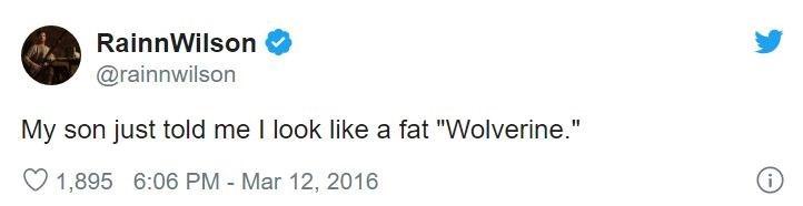 "Text - RainnWilson @rainnwilson My son just told me I look like a fat ""Wolverine."" 1,895 6:06 PM - Mar 12, 2016"