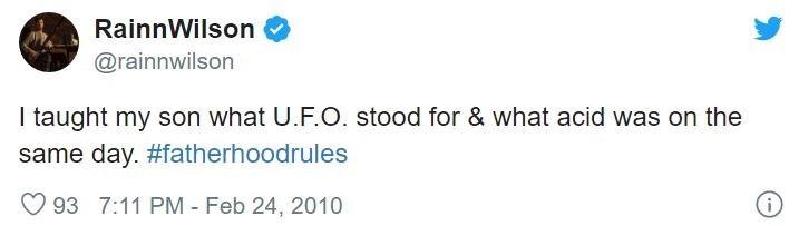 Text - RainnWilson @rainnwilson I taught my son what U.F.O. stood for & what acid was on the same day. #fatherhoodrules O 93 7:11 PM - Feb 24, 2010