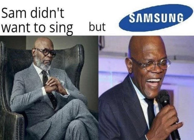 Text - Sam didn't want to sing SAMSUNG but