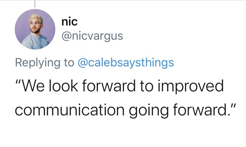 "Text - nic @nicvargus Replying to @calebsaysthings ""We look forward to improved communication going forward."""