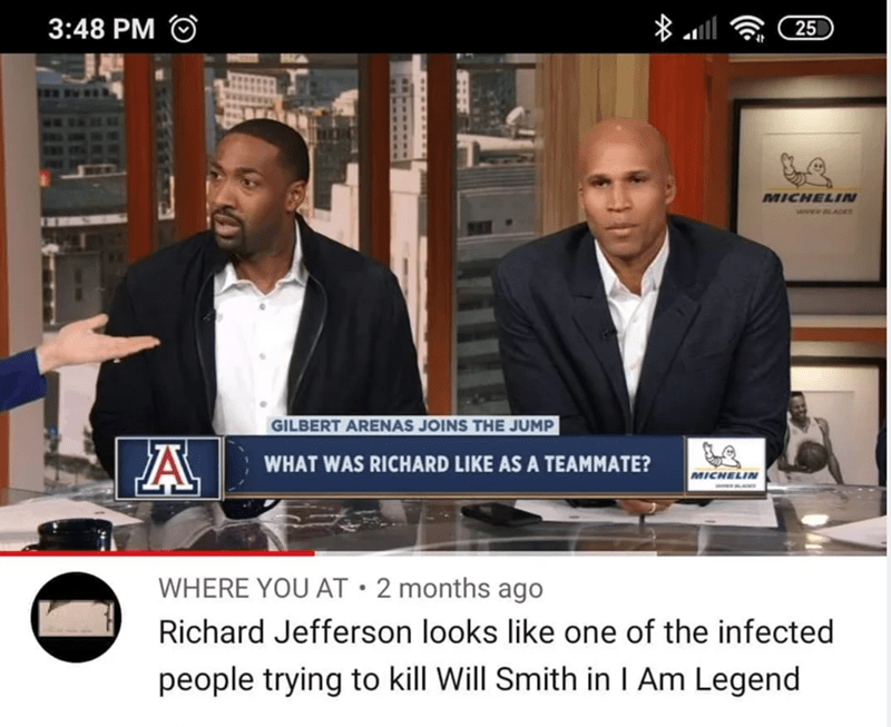 Photo caption - 3:48 PM O 25 MICHELI GILBERT ARENAS JOINS THE JUMP WHAT WAS RICHARD LIKE AS A TEAMMATE? MICHELIN WHERE YOU AT • 2 months ago Richard Jefferson looks like one of the infected people trying to kill Will Smith in I Am Legend