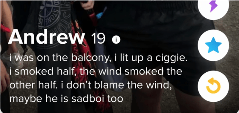 Clothing - Andrew 19 o i was on the balcony, i lit up a ciggie. i smoked half, the wind smoked the other half. i don't blame the wind, maybe he is sadboi too