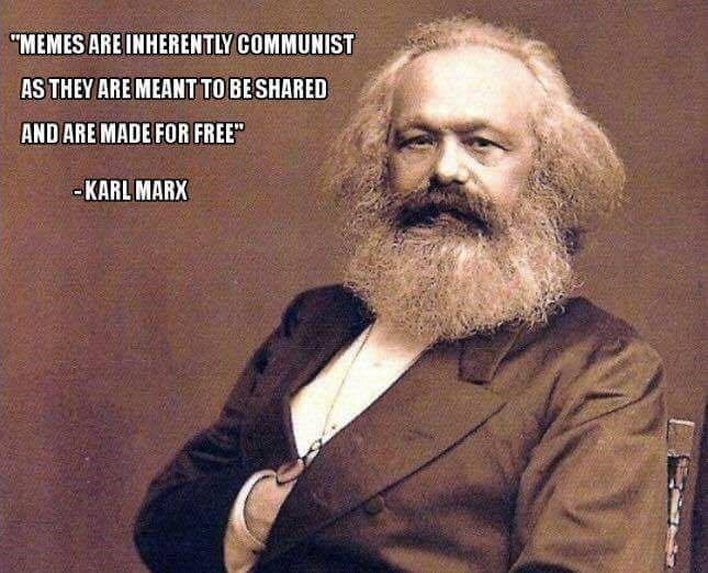 """Facial hair - """"MEMES ARE INHERENTLY COMMUNIST AS THEY ARE MEANT TO BE SHARED AND ARE MADE FOR FREE"""" - KARL MARX"""