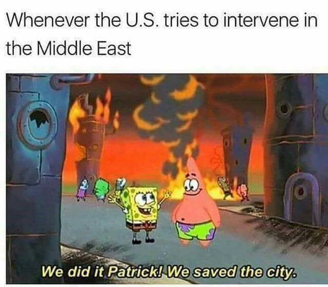 Cartoon - Whenever the U.S. tries to intervene in the Middle East We did it Patrick! We saved the city.