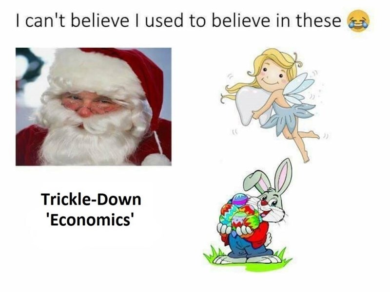 Cartoon - I can't believe I used to believe in these Trickle-Down 'Economics'