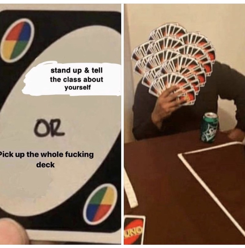 Font - stand up & tell the class about yourself OR Pick up the whole fucking deck UNO