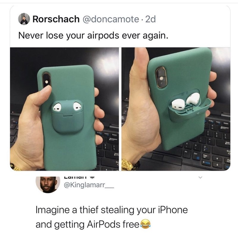 Product - Rorschach @doncamote · 2d Never lose your airpods ever again. LaITiaiI @Kinglamarr_ Imagine a thief stealing your iPhone and getting AirPods frees