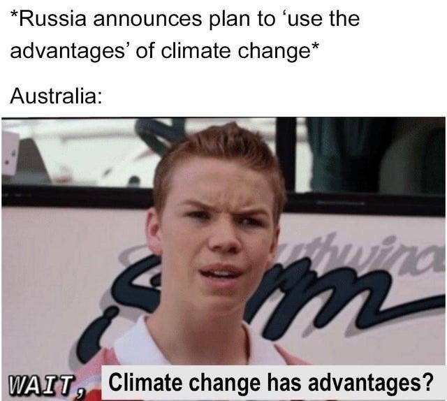 Face - *Russia announces plan to 'use the advantages' of climate change* Australia: huina WAIT, Climate change has advantages?