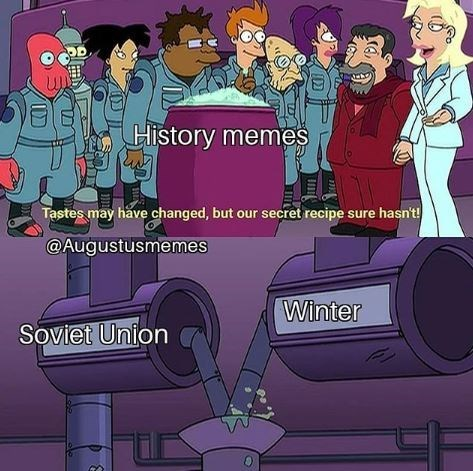 Animated cartoon - History memes Tastes may have changed, but our secret recipe sure hasn't! @Augustusmemes Winter Soviet Union
