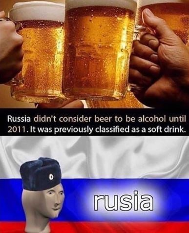 Beer glass - Russia didn't consider beer to be alcohol until 2011. It was previously classified as a soft drink. rusia