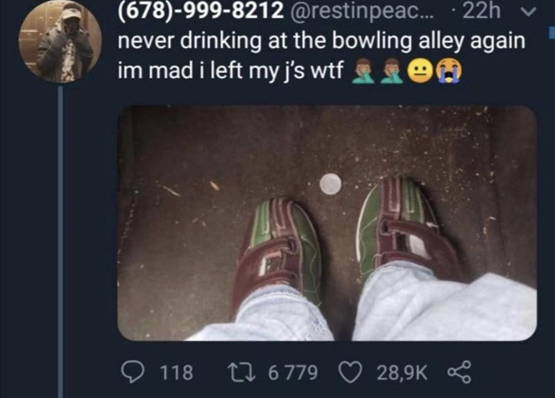 Text - (678)-999-8212 @restinpeac... · 22h never drinking at the bowling alley again im mad i left my j's wtf 90 27 6779 ♡ 28,9K Q 118