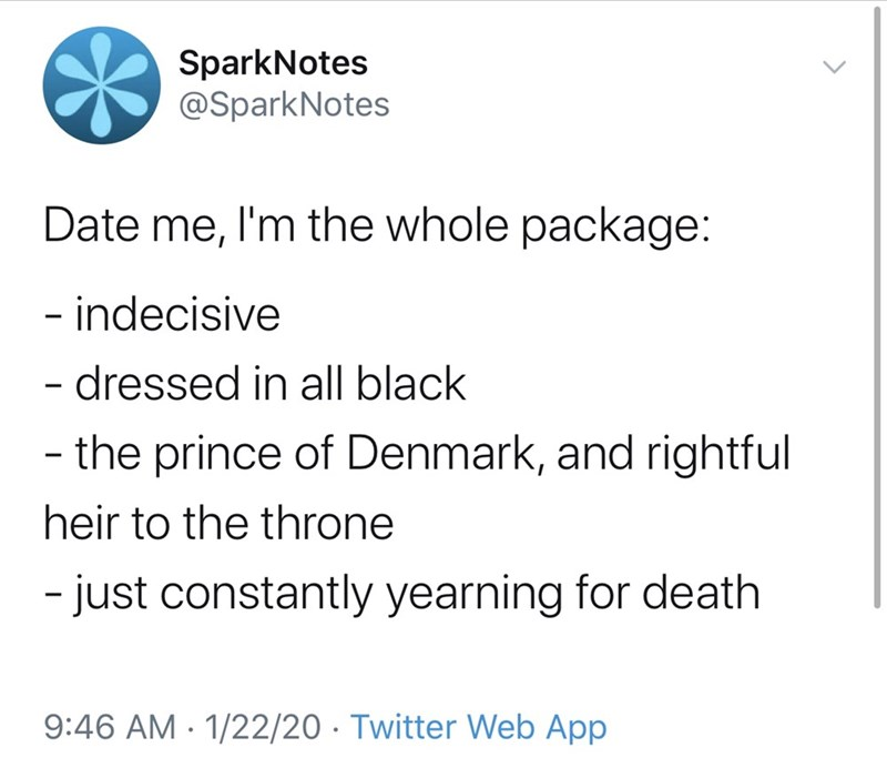 Text - SparkNotes @SparkNotes Date me, I'm the whole package: - indecisive - dressed in all black the prince of Denmark, and rightful heir to the throne - just constantly yearning for death 9:46 AM - 1/22/20 · Twitter Web App