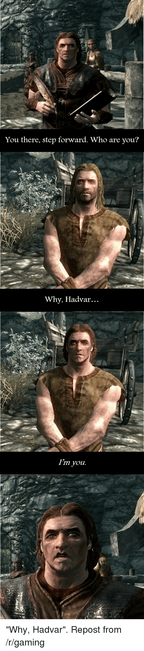 "Hand - You there, step forward. Who are you? Why, Hadvar... Г'т you. ""Why, Hadvar"". Repost from /r/gaming"