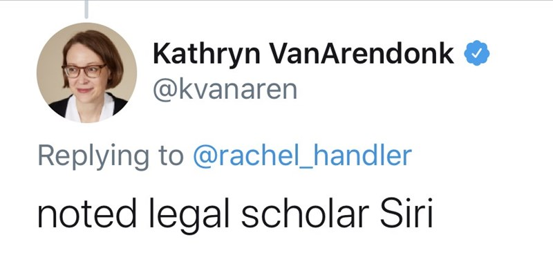 Face - Kathryn VanArendonk O @kvanaren Replying to @rachel_handler noted legal scholar Siri