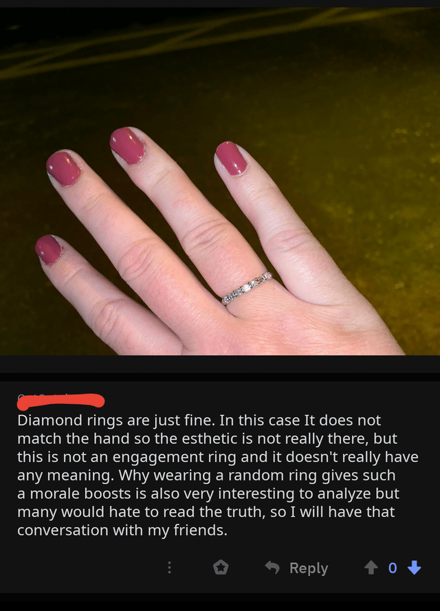 Text - Finger - Diamond rings are just fine. In this case It does not match the hand so the esthetic is not really there, but this is not an engagement ring and it doesn't really have any meaning. Why wearing a random ring gives such a morale boosts is also very interesting to analyze but many would hate to read the truth, so I will have that conversation with my friends. Reply
