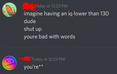 Text - Joday at 12:23 PM imagine having an iq lower than 130 dude shut up youre bad with words Today at 12:23 PM you're**