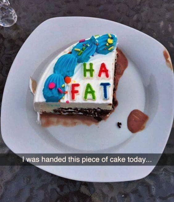 Food - HA FAT I was handed this piece of cake today...