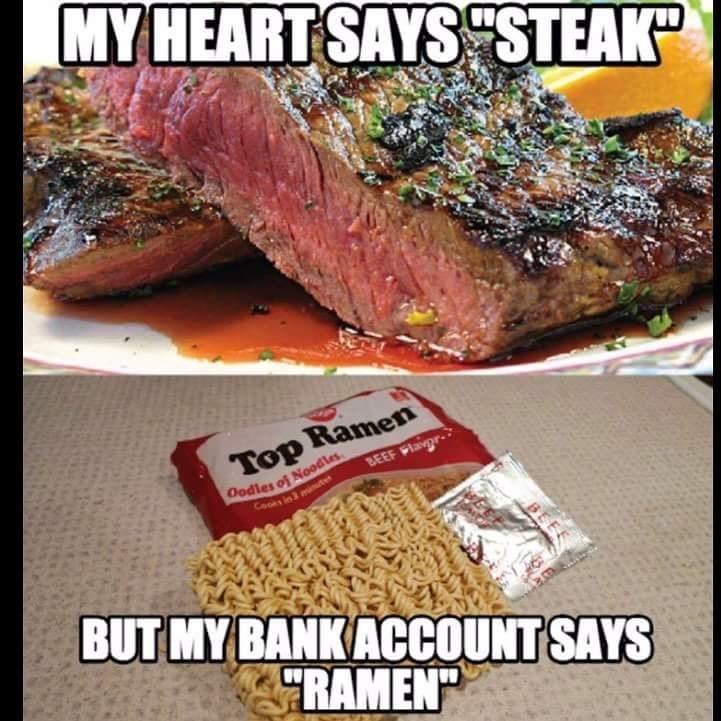 "Dish - MY HEART SAYSSTEAK"" Top Ramen Oodles of Noodles Cooks in uter BEEF Flaigr- BEE BUT MY BANK ACCOUNT SAYS FRAMEN"